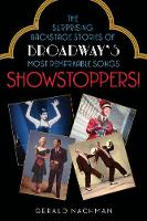 Showstoppers!: The Surprising Backstage Stories of Broadway's Most Remarkable Songs (Paperback)