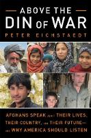 Above the Din of War: Afghans Speak About Their Lives, Their Country, and Their Future-and Why America Should Listen (Paperback)