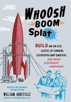 Whoosh Boom Splat: Build Jam Jar Jets, Elastic Zip Cannons, Clothespin Snap Shooters, and More Legendary Launchers (Paperback)