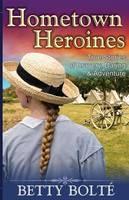 Hometown Heroines (True Stories of Bravery, Daring & Adventure) (Paperback)