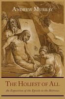 The Holiest of All: An Exposition of the Epistle to the Hebrews (Paperback)