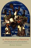 The Philosophy of Freedom: A Modern Philosophy of Life Developed by Scientific Methods (Paperback)