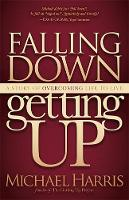 Falling Down Getting Up: A Story of Overcoming Life to Live (Paperback)