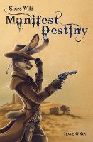 Sixes Wild: Manifest Destiny - Sixes Wild 1 (Paperback)