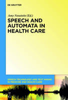 Speech and Automata in Health Care - Speech Technology and Text Mining in Medicine and Health Care