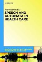 Speech and Automata in Health Care - Speech Technology and Text Mining in Medicine and Health Care 3 (Hardback)