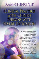 Clinical Practice with Chinese Persons with Severe Depression: A Normalized, Integrated, Communicative, Holistic & Evolving Hope (NICHE) Recovery (Hardback)