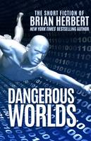 Dangerous Worlds: The Short Stories of Brian Herbert (Paperback)
