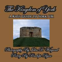 The Kingdom of York, a Kid's Guide to York, UK (Paperback)