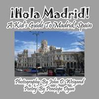 hola Madrid! a Kid's Guide to Madrid, Spain (Paperback)