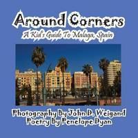 Around Corners---A Kid's Guide to Malaga, Spain (Paperback)