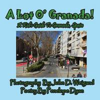 A Lot O' Granada, a Kid's Guide to Granada, Spain (Paperback)
