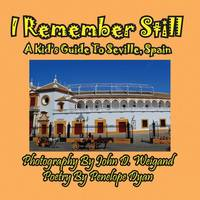 I Remember Still, a Kid's Guide to Seville, Spain (Paperback)