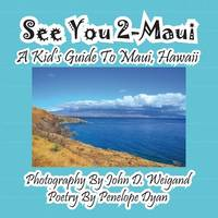 See You 2-Maui---A Kid's Guide to Maui, Hawaii (Paperback)