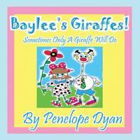 Baylee's Giraffes! Sometimes Only a Giraffe Will Do (Paperback)