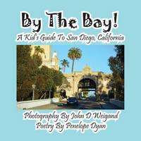 By the Bay! a Kid's Guide to San Diego, California (Paperback)