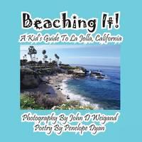 Beaching It! a Kid's Guide to La Jolla, California (Paperback)