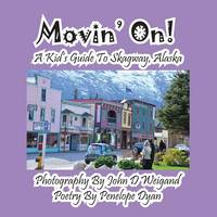 Movin' On! a Kid's Guide to Skagway, Alaska (Paperback)