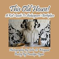 This Old House! a Kid's Guide to Shakespeare's Birthplace (Paperback)