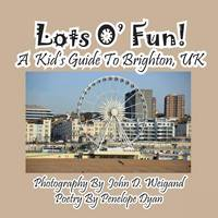 Lots O' Fun! a Kid's Guide to Brighton, UK (Paperback)