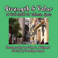 Strength & Valor, a Kid's Guide to Valencia, Spain (Paperback)