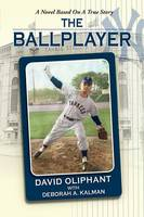 The Ballplayer, a Novel Based on a True Story