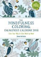The Mindfulness Coloring Engagement Calendar 2018: Color Your Way to Calm Week by Week - Mindfulness Coloring (Calendar)