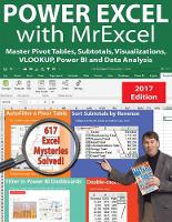Power Excel with MrExcel - 2017 Edition: Master Pivot Tables, Subtotals, Visualizations, VLOOKUP, Power BI and Data Analysis (Paperback)