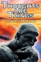 Thoughts Are Things: Prentice Mulford's Positive Thinking and Law of Attraction Masterpiece, a New Thought Self-Help Guide to Success (Paperback)