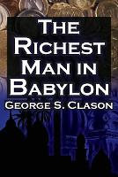 The Richest Man in Babylon: George S. Clason's Bestselling Guide to Financial Success: Saving Money and Putting It to Work for You (Paperback)