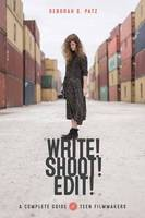 Write! Shoot! Edit!: The Complete Guide for Teen Filmmakers (Paperback)
