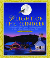 Flight of the Reindeer: The True Story of Santa Claus and His Christmas Mission (Hardback)