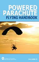 Powered Parachute Flying Handbook (FAA-H-8083-29) (Paperback)