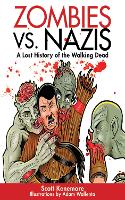 Zombies vs. Nazis: A Lost History of the Walking Undead - Zen of Zombie Series (Paperback)