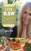Live Raw: Raw Food Recipes for Good Health and Timeless Beauty (Paperback)