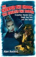 The Cheaper the Crook, the Gaudier the Patter: Forgotten Hipster Lines, Tough Guy Talk, and Jive Gems (Paperback)