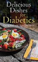 Delicious Dishes for Diabetics: Eating Well with Type-2 Diabetes (Paperback)