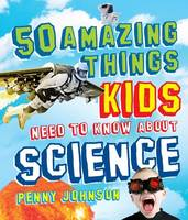 50 Amazing Things Kids Need to Know About Science (Paperback)