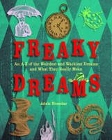 Freaky Dreams: an A-Z of the Weirdest and Wackiest Dreams and What They Really Mean (Paperback)
