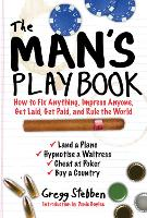The Man's Playbook: How to Fix Anything, Impress Anyone, Get Lucky, Get Paid, and Rule the World (Paperback)