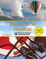 Balloon Flying Handbook (Federal Aviation Administration): FAA-H-8083-11A (Paperback)