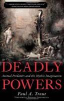 Deadly Powers: Animal Predators and the Mythic Imagination (Hardback)