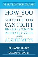 The New Testosterone Treatment: How You and Your Doctor Can Fight Breast Cancer, Prostate Cancer, and Alzheimer's (Paperback)