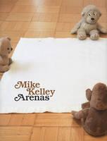 Mike Kelley - Arenas (Hardback)