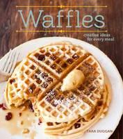 Waffles: Fun Recipes for Every Meal (Hardback)