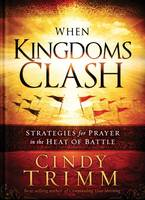 When Kingdoms Clash: Strategies for Prayer in the Heat of Battle (Hardback)