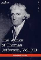 The Works of Thomas Jefferson, Vol. XII (in 12 Volumes): Correspondence and Papers 1816-1826 (Hardback)