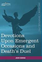 Devotions Upon Emergent Occasions and Death's Duel (Hardback)