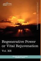 Personal Power Books (in 12 Volumes), Vol. XII: Regenerative Power or Vital Rejuvenation (Hardback)