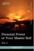 Personal Power Books (in 12 Volumes), Vol. I: Personal Power or Your Master Self (Hardback)